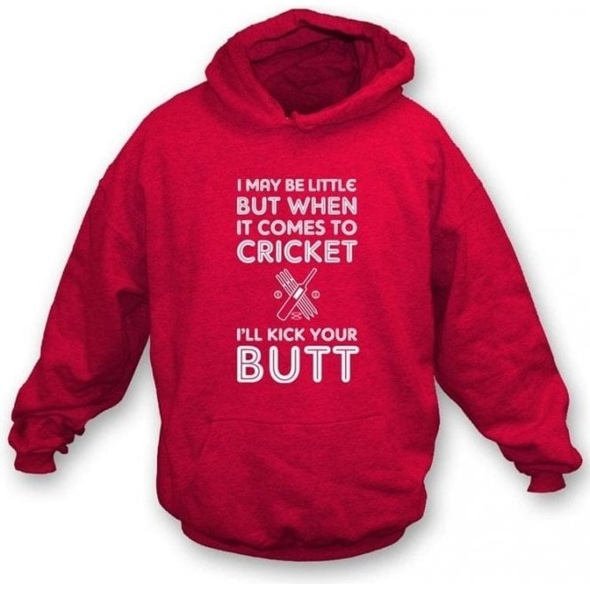 I May Be Little But When It Comes to Cricket I'll Kick Your Butt! Kids Hooded Sweatshirt