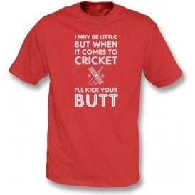 I May Be Little But When It Comes to Cricket I'll Kick Your Butt! Kids T-Shirt