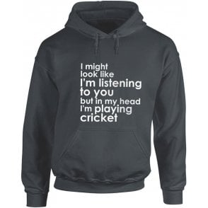 I Might Look Like I'm Listening To You... Hooded Sweatshirt