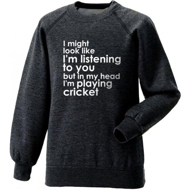 I Might Look Like I'm Listening To You... Sweatshirt