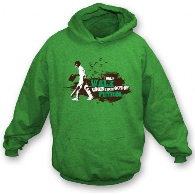 I only walk when I run out of petrol hooded sweatshirt