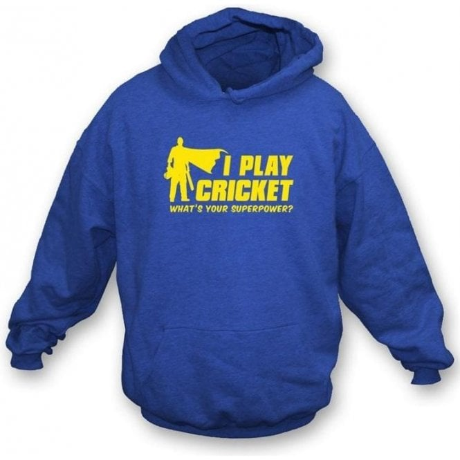 I Play Cricket. What's Your Superpower? Hooded Sweatshirt