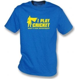 I Play Cricket. What's Your Superpower? T-shirt