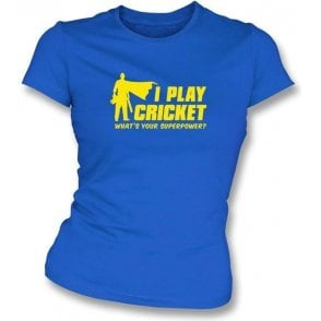 I Play Cricket. What's Your Superpower? Women's Slimfit T-shirt