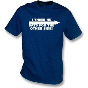 I Think He Bats For The Other Side! T-Shirt