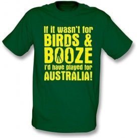 If It Wasn't For Birds And Booze Australia t-shirt