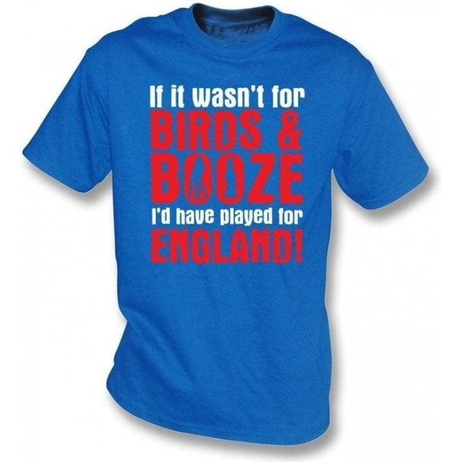 If It Wasn't For Birds and Booze England t-shirt