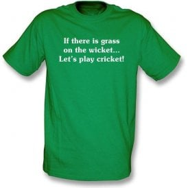 If there is Grass on the Wicket ... T-shirt