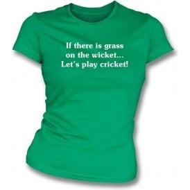 If there is Grass on the Wicket... Womens Slim Fit T-shirt