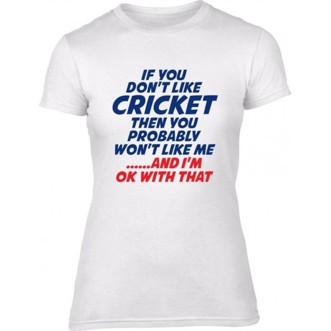 If You Don't Like Cricket Womens Slim Fit T-Shirt