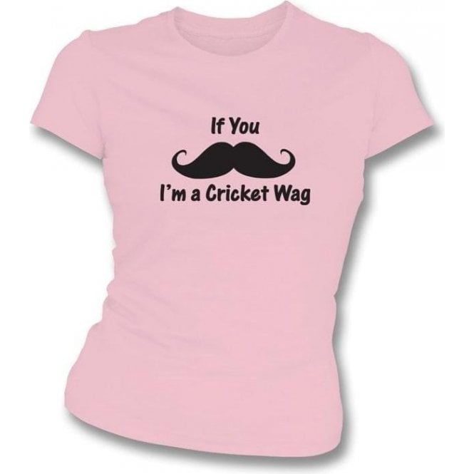 If You Moustache, I'm a Cricket Wag Women's Slimfit T-shirt