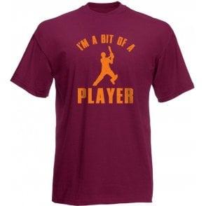 I'm A Bit Of A Player T-Shirt