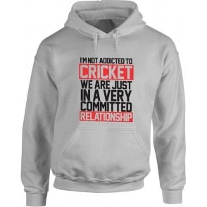 I'm Not Addicted To Cricket Hooded Sweatshirt