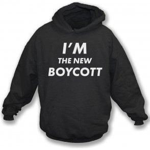 I'm The New Boycott Hooded Sweatshirt