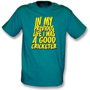 In my previous life I was a good Cricketer T-shirt