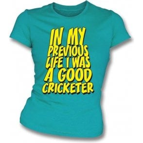 In My Previous Life I Was A Good Cricketer Womens Slim Fit T-Shirt