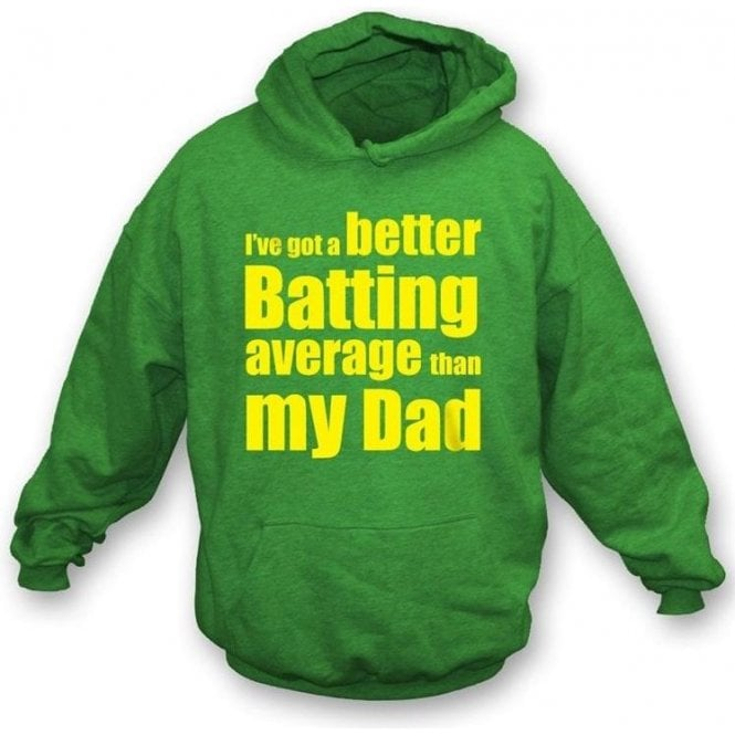 I've got a better batting average than my Dad childrens Hooded Sweatshirt