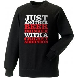 Just Another Beer Drinker With A Cricket Addiction Sweatshirt