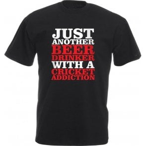 Just Another Beer Drinker With A Cricket Addiction T-Shirt
