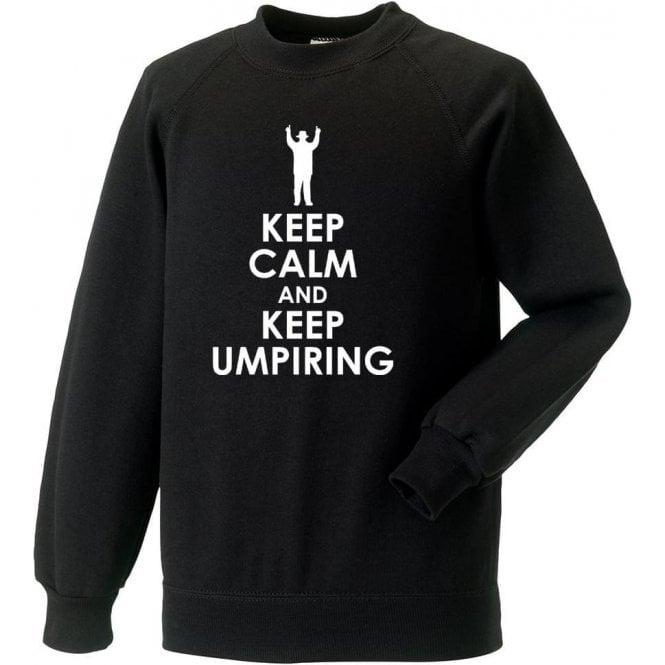 Keep Calm And Keep Umpiring Sweatshirt