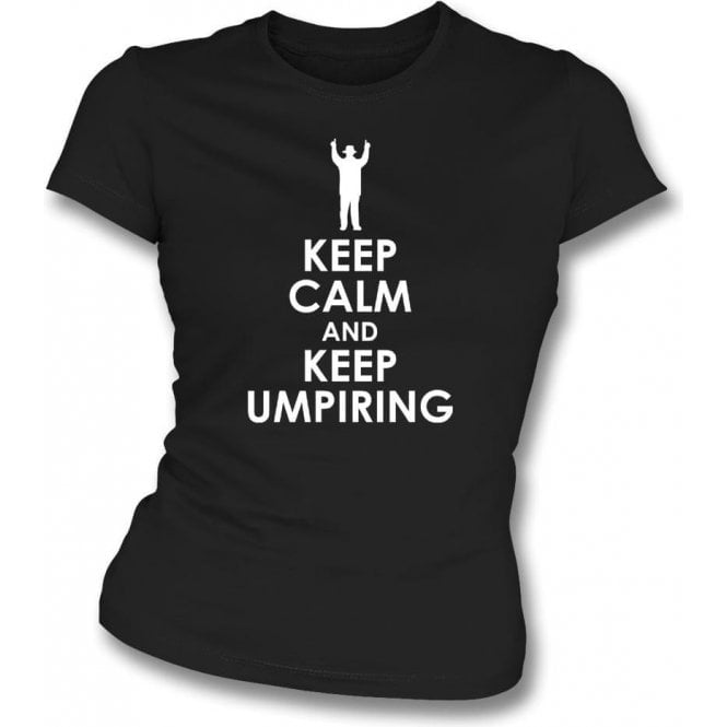 Keep Calm And Keep Umpiring Womens Slim Fit T-Shirt