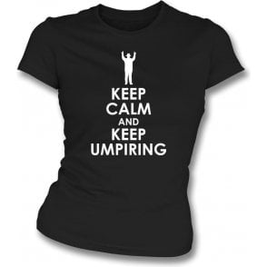 Keep Calm And Keep Umpiring Womens Slim Fit T-Shirt