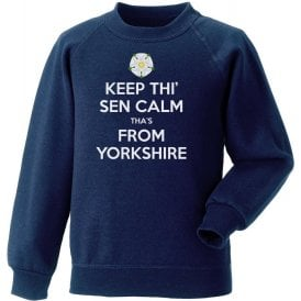 Keep Thi' Sen Calm Tha's From Yorkshire Sweatshirt