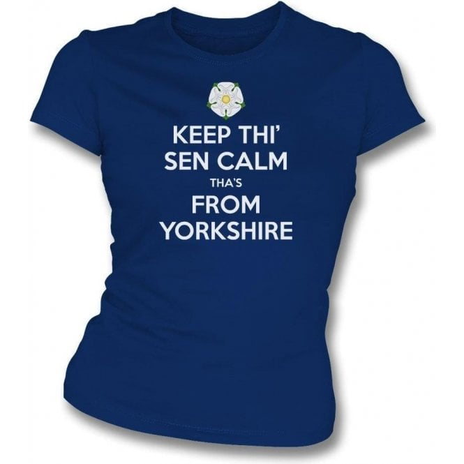 Keep Thi' Sen Calm Tha's From Yorkshire Womens Slim Fit T-Shirt