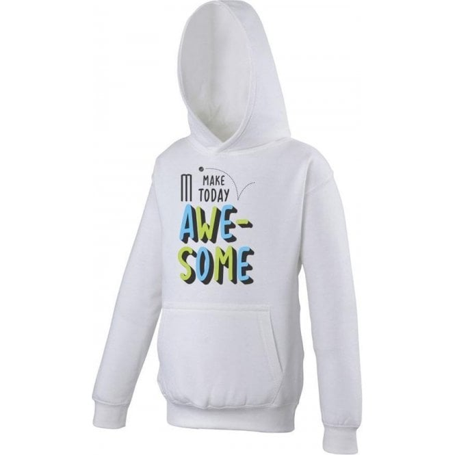 Make Today Awesome Kids Hooded Sweatshirt