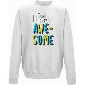 Make Today Awesome Kids Sweatshirt