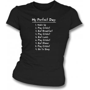 My Perfect Day: Play Cricket Womens Slim Fit T-Shirt