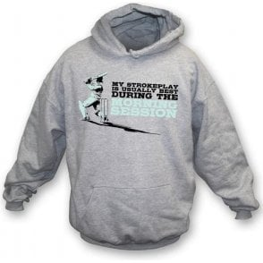 My Strokeplay is Usually Best During The Morning Session Hooded Sweatshirt