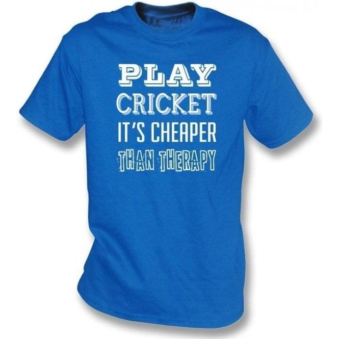 Play Cricket - It's Cheaper Than Therapy T-shirt