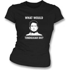 "Sachin Tendulkar ""What Would Tendulkar Do?"" Womens Slim Fit T-shirt"