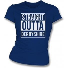 Straight Outta Derbyshire Womens Slim Fit T-Shirt