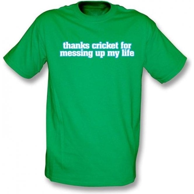 Thanks Cricket For Messing Up My Life t-shirt