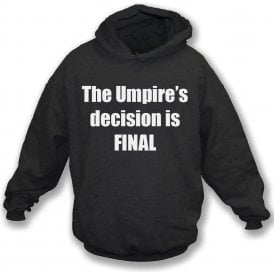 The Umpire's Decision Is Final Hooded Sweatshirt
