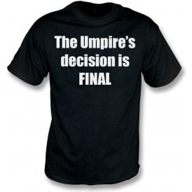 The Umpire's Decision Is Final Kids T-Shirt