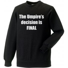 The Umpire's Decision Is Final Sweatshirt