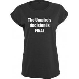 The Umpire's Decision Is Final Womens Extended Shoulder T-Shirt