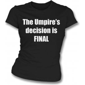 The Umpire's Decision Is Final Womens Slim Fit T-Shirt