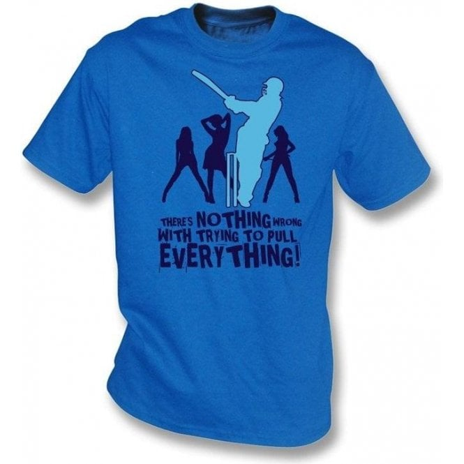 There's Nothing Wrong With Trying To Pull Everything t-shirt