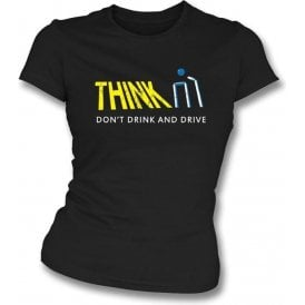 Think Don't Drink and Drive Womens Slim Fit T-Shirt