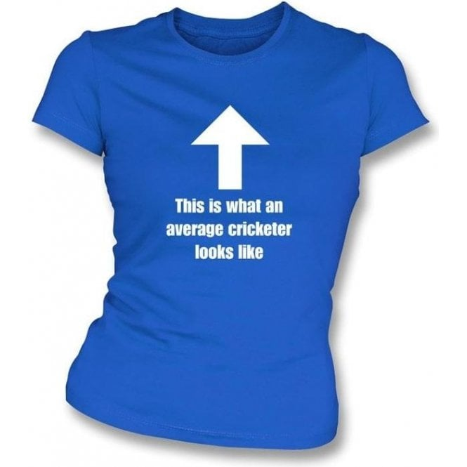 This Is What An Average Cricketer Looks Like Womens Slimfit T-Shirt