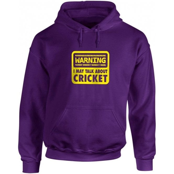 Warning: I May Talk About Cricket Hooded Sweatshirt