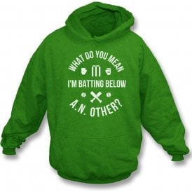 What Do You Mean I'm Batting Below A.N.Other? Hooded Sweatshirt