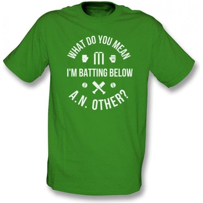 What Do You Mean I'm Batting Below A.N.Other? T-Shirt
