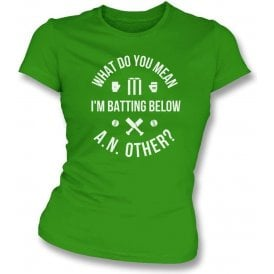 What Do You Mean I'm Batting Below A.N.Other? Womens Slim Fit T-Shirt