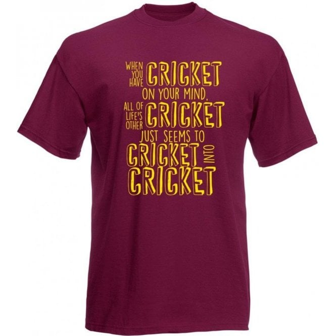 When You Have Cricket On Your Mind T-Shirt