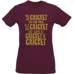 When You Have Cricket On Your Mind Womens Slim Fit T-Shirt